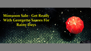 Monsoon Sale - Get Ready With Georgette Sarees For Rainy Days