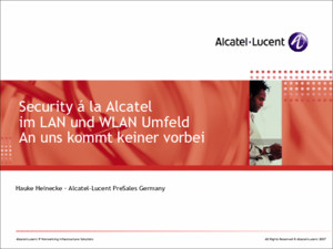 All Rights Reserved © Alcatel-Lucent 2007 Alcatel-Lucent IP Networking Infrastructure Solutions Hauke Heinecke – Alcatel-Lucent PreSales Germany Security