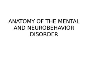 ANATOMY OF THE MENTAL AND NEUROBEHAVIOR DISORDERSppt