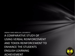 ANDIKA FARID ABDILLAH, 2201405512 A COMPARATIVE STUDY OF USING VERBAL REINFORCEMENT AND TOKEN REINFORCEMENT TO ENHANCE THE STUDENTS ENGLISH LEARNING ACHIEVEMENT