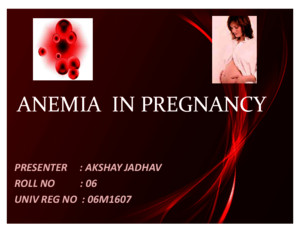 Anemia in Pregnancy(Akshay j)