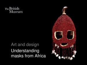 Art and design Understanding masks from Africa Why do people wear and use masks? to conceal to shock to scare to disguise to transform to celebrate Have