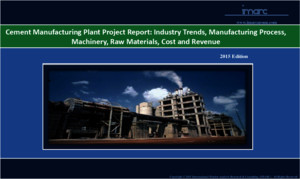 Cement Manufacturing Plant Project Report: Industry Trends,