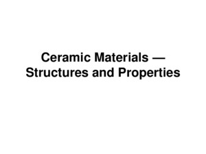 Ceramic Materials — Structures and Properties Ceramic Materials 陶瓷材料 Inorganic materials 無機材料 Nonmetallic materials 非金屬材料 Most ceramics are compounds