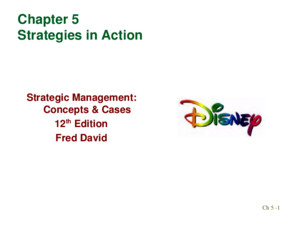 Ch 5 -1 Chapter 5 Strategies in Action Strategic Management: Concepts & Cases 12 th Edition Fred David