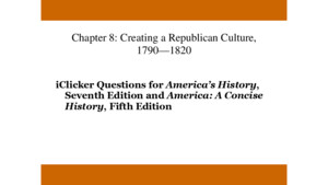 Chapter 18: The Victorians Meet the Modern, 1880–1917 iClicker Questions for America's History, Seventh Edition and America: A Concise History, Fifth Edition