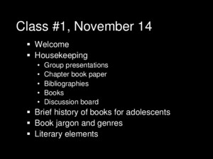 Class #1, November 14  Welcome  Housekeeping Group presentations Chapter book paper Bibliographies Books Discussion board  Brief history of books for