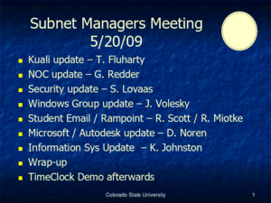 Colorado State University1 Subnet Managers Meeting 5/20/09 Kuali update – T Fluharty Kuali update – T Fluharty NOC update – G Redder NOC update – G