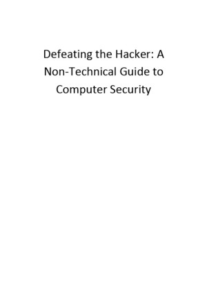 Defeating the Hacker - A Non-Technical Guide to Computer Security [Wiley 2006]