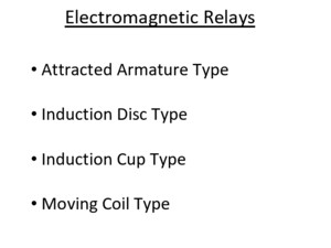 Electromagnetic Relays Attracted Armature Type Induction Disc Type Induction Cup Type Moving Coil Type