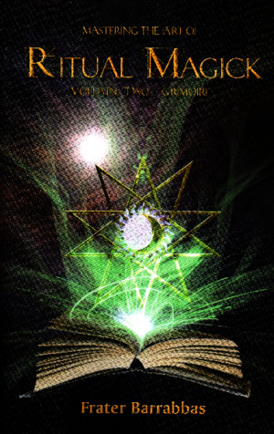 Frater Barrabbas - Mastering the Art of Ritual Magick Vol2