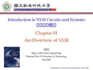 Introduction to VLSI Circuits and Systems, NCUT 2007 Chapter 01 An Overview of VLSI Introduction to VLSI Circuits and Systems 積體電路概論 賴秉樑 Dept of Electronic