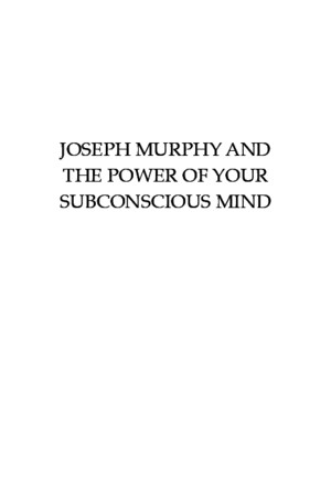 Joseph Murphy and the Power of Your Subconscious Mind