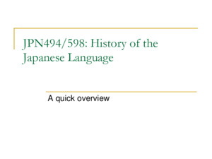 JPN494/598: History of the Japanese Language A quick overview