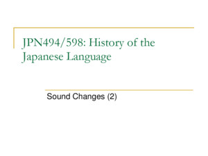 JPN494/598: History of the Japanese Language Sound Changes (2)