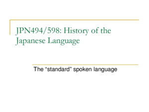 "JPN494/598: History of the Japanese Language The ""standard"" spoken language"