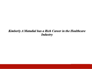 Kimberly A Matadial has a Rich Career in the Healthcare Industry
