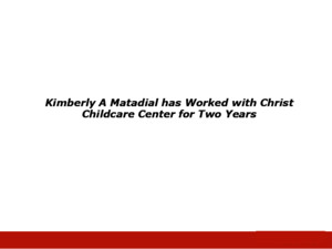 Kimberly A Matadial has Worked with Christ Childcare Center for Two Years