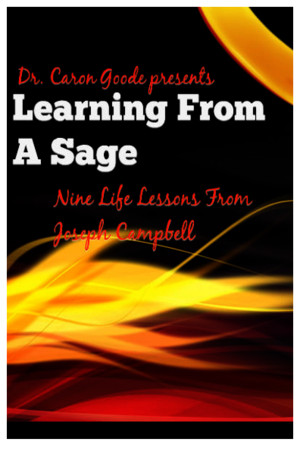 Learning From a Sage 9 Life Lessons From Joseph Campbell
