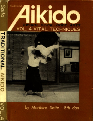 M Saito - Traditional Aikido Vol 4 - Vital Techniques
