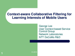 6/1/2015 1 Context-aware Collaborative Filtering for Learning Interests of Mobile Users George Lee User Context-based Service Control Group Network Laboratories