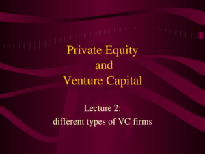 Private Equity and Venture Capital Lecture 2: different types of VC firms