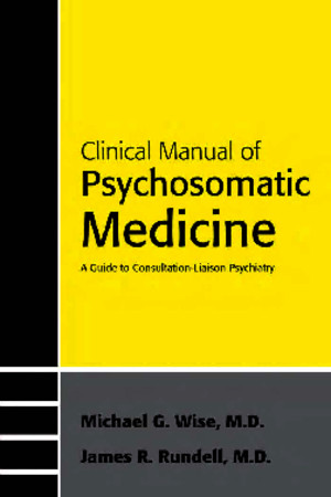 Psychosomatic Medicine Michael G Wise, MD James R Rundell, MD