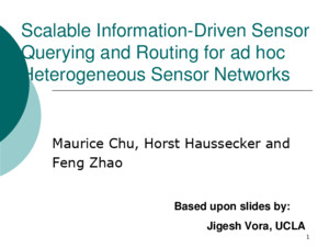 Scalable Information-Driven Sensor Querying and Routing for ad hoc Heterogeneous Sensor Networks Maurice Chu, Horst Haussecker and Feng Zhao Xerox Palo