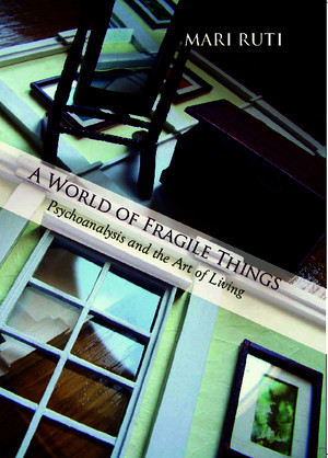 A World of Fragile Things_ Psychoanalysis and the Art of Living (Psychoanalysis and Culture)