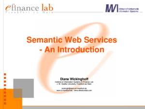 Semantic Web Services - An Introduction Diana Wickinghoff Institute of Information Systems, E-Finance Lab J W Goethe University, Frankfurt am Main wickinghwiwiuni-frankfurtde