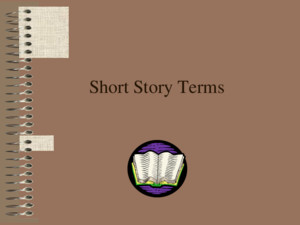 Short Story Terms What is a Short Story? A short story is : a brief work of fiction where, usually, the main character faces a conflict that is worked