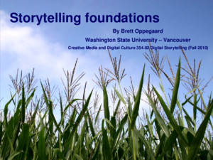 Storytelling foundations By Brett Oppegaard Washington State University – Vancouver Creative Media and Digital Culture 35402 Digital Storytelling (Fall