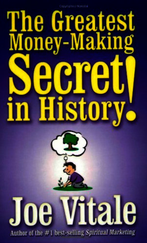 The Greatest Money-Making Secret in History - Joe Vitale