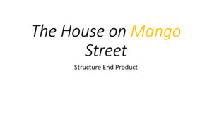 "The House on Mango Street Structure End Product Take Out the Following: Part 4 ""House on Mango Street"" Turn to the vignette ""Geraldo No Last Name"" –"