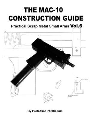 The MAC-10 Construction Guide - Practical Scrap Metal Small Arms Vol6