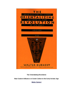 The Orientalizing Revolution: Near Eastern Influence on Greek Culture in the Early Archaic Age - Walter Burkert