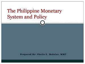 The Philippine Monetary System and Policy