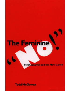 Todd McGowan the Feminine 'No!'- Psychoanalysis and the New Canon (Suny Series in Psychoanalysis and Culture)