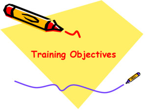 Training Objectives Four Types of Training Objectives  Organizational objectives  Transfer of Training objectives  Learning objectives  Trainee reaction