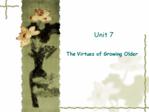 Unit 7 The Virtues of Growing Older