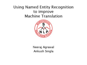 Using Named Entity Recognition to improve Machine Translation Neeraj Agrawal Ankush Singla