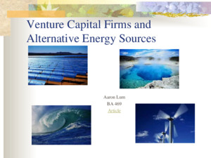 Venture Capital Firms and Alternative Energy Sources Aaron Lum BA 469 Article