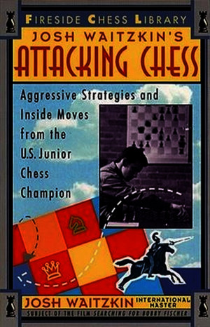 Waitzkin Josh - Attacking Chess (Fireside Chess Library) 1995 w/ Bookmarks