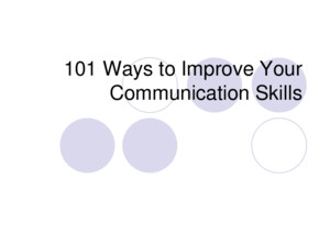 Ways to Improve Your Communication Skills Objectives Communication Techniques Listening Speaking and Listening Speaking and Writing General Tips